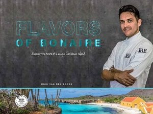 Flavors of Bonaire, Bonaire's Newest Cookbook, by Chef Rick van den Broek